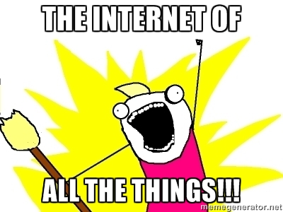 The Internet of All the Things!!!